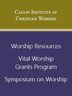 Worship resources - Calvin Institute of Christian Worship