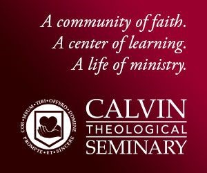 Calvin Theological Seminary - A community of faith. A center of learning. A life of ministry.